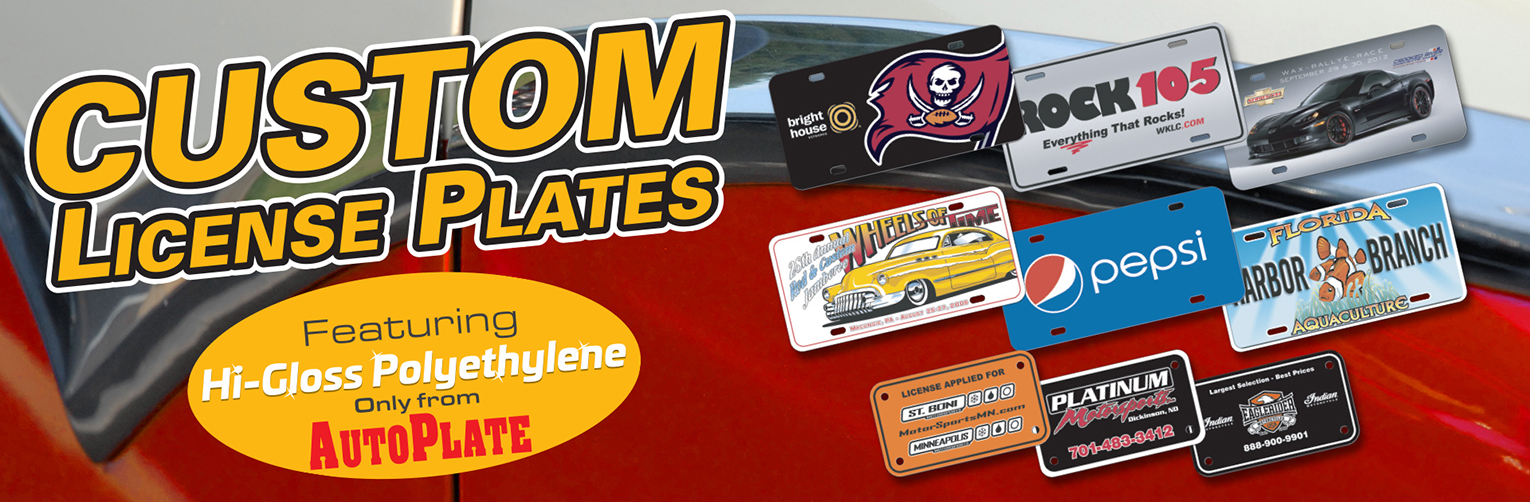 Custom license plates, featuring hi-gloss polyethylene, only from autoplate.